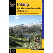 Hiking the Absaroka-beartooth Wilderness: A Guide to One of Montana's Greatest Hiking Adventures by Schneider, Bill, 9781493005949