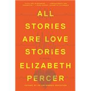 All Stories Are Love Stories by Percer, Elizabeth, 9780062275950