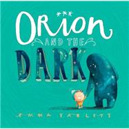 Orion and the Dark by Yarlett, Emma, 9780763675950
