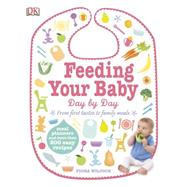 Feeding Your Baby Day by Day by DK Publishing, 9781465415950