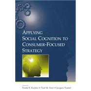 Applying Social Cognition to Consumer-Focused Strategy by Kardes,Frank R., 9781138875951