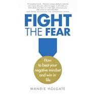 Fight the Fear How to beat your negative mindset and win in life by Holgate, Mandie, 9781292155951