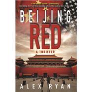 Beijing Red A Thriller by Ryan, Alex, 9781629535951
