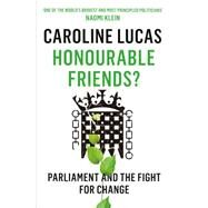 Honourable Friends? by Lucas, Caroline, 9781846275951