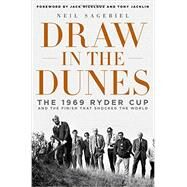 Draw in the Dunes The 1969 Ryder Cup and the Finish That Shocked the World by Sagebiel, Neil; Nicklaus, Jack; Nicklaus, Jack; Jacklin, Tony; Jacklin, Tony, 9781250015952