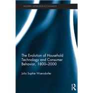 The Evolution of Household Technology and Consumer Behavior, 1800û2000 by Woersdorfer; Julia Sophie, 9781848935952