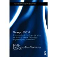 The Age of STEM: Educational policy and practice across the world in Science, Technology, Engineering and Mathematics by Freeman; Brigid, 9781138785953