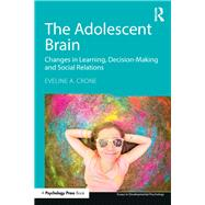 The Adolescent Brain: Changes in learning, decision-making and social relations by Crone; Eveline A., 9781138855953