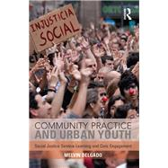 Community Practice and Urban Youth: Social Justice Service-Learning and Civic Engagement by Delgado; Melvin, 9781138925953