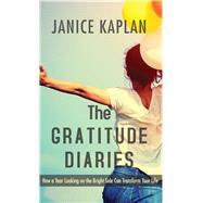 The Gratitude Diaries by Kaplan, Janice, 9781410485953