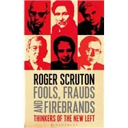 Fools, Frauds and Firebrands Thinkers of the New Left by Scruton, Roger, 9781472935953