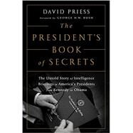 The President's Book of Secrets by Priess, David; Bush, George, 9781610395953