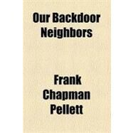 Our Backdoor Neighbors by Pellett, Frank Chapman, 9780217525954