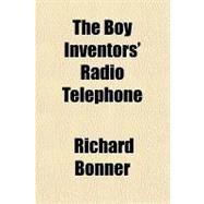 The Boy Inventors' Radio Telephone by Bonner, Richard, 9781153695954
