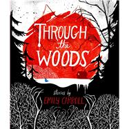 Through the Woods by Carroll, Emily; Carroll, Emily, 9781442465954