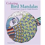 Coloring Bird Mandalas 30 Hand-drawn Designs for Mindful Relaxation by Piersall, Wendy, 9781612435954