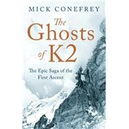 The Ghosts of K2 The Epic Saga of the First Ascent by Conefrey, Mick, 9781780745954