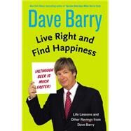 Live Right and Find Happiness by Barry, Dave, 9780399165955