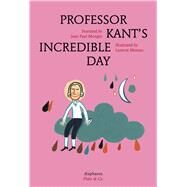 Professor Kant's Incredible Day by Mongin, Jean Paul; Moreau, Laurent; Street, Anna, 9783037345955