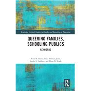 Queering Families, Schooling Publics: Keywords by Harris; Anne M., 9781138685956