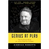 Genius At Play The Curious Mind of John Horton Conway by Roberts, Siobhan, 9781620405956