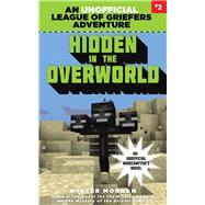 Hidden in the Overworld: League of Griefers, Book Two by Morgan, Winter, 9781634505956