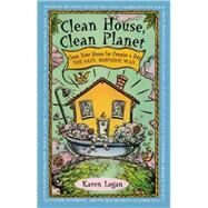 Clean House Clean Planet : Clean Your House for Pennies a Day -The Safe Nontoxic Way by Karen Logan, 9780671535957