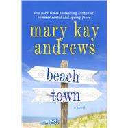 Beach Town A Novel by Andrews, Mary Kay, 9781250065957