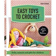 Easy Toys to Crochet Dolls, animals and gifts for children by Garland, Claire, 9781909815957