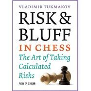 Risk & Bluff in Chess by Tukmakov, Vladimir, 9789056915957