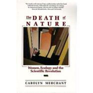 The Death of Nature: Women, Ecology, and the Scientific Revolution by Merchant, Carolyn, 9780062505958
