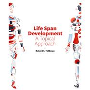Life Span Development A Topical Approach Plus NEW MyLab Psychology -- Access Card Package by Feldman, Robert S., Ph.D., 9780134495958