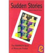 Sudden Stories : The Mammoth Book of Miniscule Fiction by Moore, Dinty W., 9780971805958