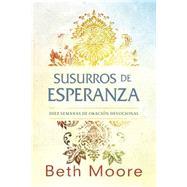 Susurros de esperanza Diez semanas de oración devocional by Moore, Beth, 9781433685958