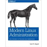 Modern Linux Administration by Alapati, Sam R., 9781491935958