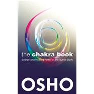 The Chakra Book Energy and Healing Power of the Subtle Body by Unknown, 9781938755958