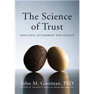 Science of Trust : Emotional Attunement for Couples by GOTTMAN,JOHN, 9780393705959