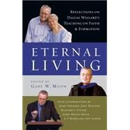 Eternal Living: Reflections on Dallas Willard's Teaching on Faith and Formation by Moon, Gary W.; Ortberg, John (CON); Willard, Jane (CON); Foster, Richard J. (CON), 9780830835959