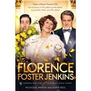 Florence Foster Jenkins The Inspiring True Story of the World's Worst Singer by Martin, Nicholas; Rees, Jasper, 9781250115959