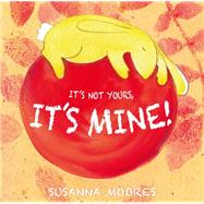 It's Not Yours, It's Mine by Moores, Susanna, 9781846435959