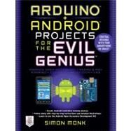 Arduino + Android Projects for the Evil Genius: Control Arduino with Your Smartphone or Tablet by Monk, Simon, 9780071775960