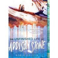 The Unfinished Life of Addison Stone: A Novel by GRIFFIN, ADELE, 9781616955960