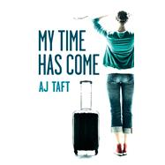 My Time Has Come by Taft, A. J., 9781907565960
