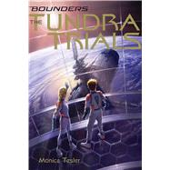 The Tundra Trials by Tesler, Monica, 9781481445962