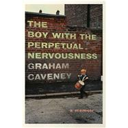 The Boy With the Perpetual Nervousness by Caveney, Graham, 9781501165962