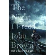 The Night I Freed John Brown by Cummings, John Michael, 9781940425962