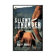 Silent Thunder : In the Presence of Elephants by Payne, Katy (Author), 9780140285963