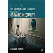The American Class Structure in an Age of Growing Inequality by Gilbert, Dennis L., 9781506345963
