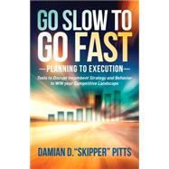 Go Slow to Go Fast by Pitts, Damian D., 9781630475963