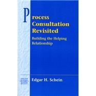 Process Consultation Revisited Building the Helping Relationship (Prentice Hall Organizational Development Series) by Schein, Edgar H., 9780201345964